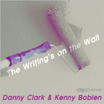 Danny Clark & Kenny Bobien : The Writing's On The Wall