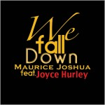 Maurice Joshua feat. Joyce Hurley : We Fall Down