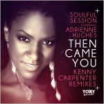 Soulful Session starring Adrienne Hughes : Then Came You (Kenny Carpenter Remixes)