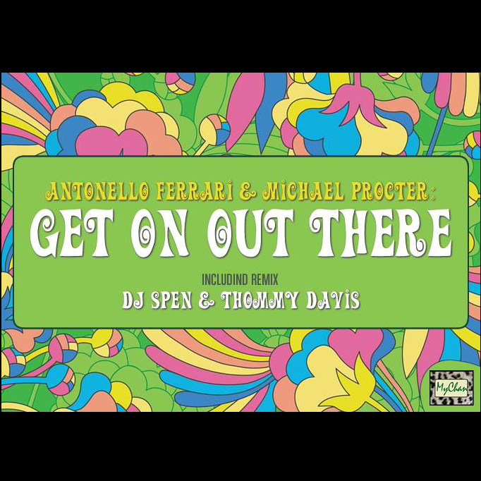 Antonello Ferrari feat. Michael Procter : Get On Out There (Part.1)