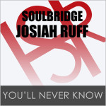Soulbridge feat. Josiah Ruff : You'll Never Know
