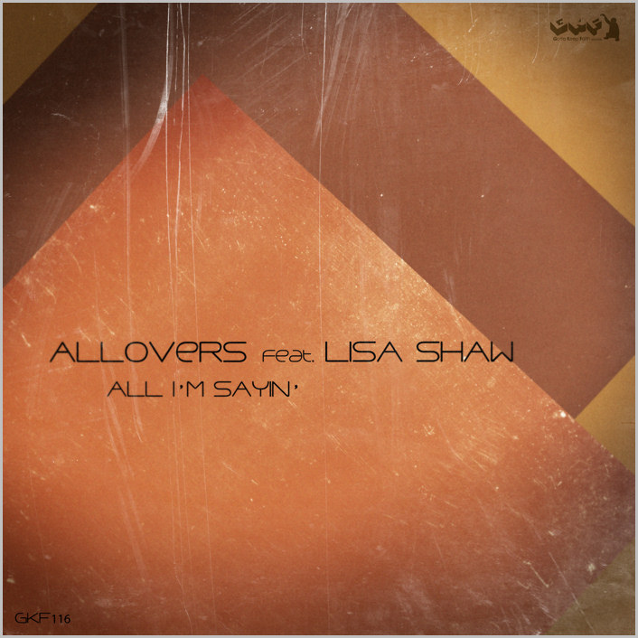 Allovers feat. Lisa Shaw – All I'm Saying [2015 – GKF]