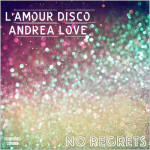 L'Amour Disco feat. Andrea Love : No Regrets
