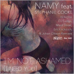 Namy feat. Stephanie Cooke : I'm Not Ashamed (I Need You) (Remixes)
