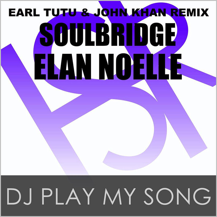 Soulbridge feat. Elan Noelle : DJ Play My Song (Earl Tutu & John Khan Remix)