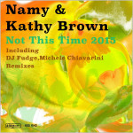 Namy & Kathy Brown - Not This Time (Remixes) [2015 - KSS]