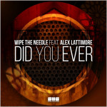 Wipe The Needle feat. Alex Lattimore : Did You Ever