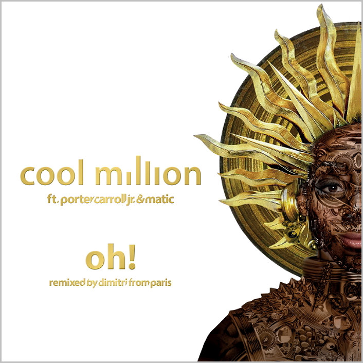 Cool Million feat. Porter Carroll : Oh ! (Dimitri From Paris Remixes)