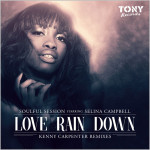 Soulful Session feat. Selina Campbell Love Rain Down (Kenny Carpenter Remixes)
